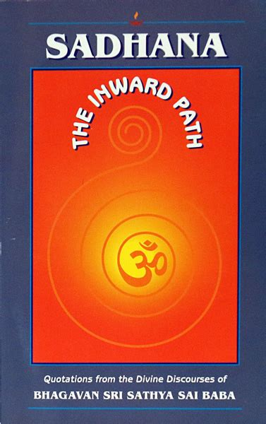 Sadhana The Inward Path Sai Baba sadhana the inward path compiled by prof n kasturi