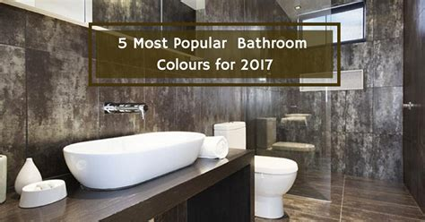 popular bathroom designs 5 most popular bathroom colours for 2017 vista