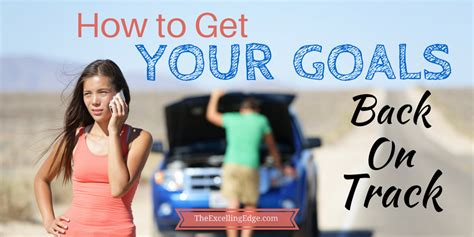 Get Your On Track by How To Get Your Goals Back On Track The Excelling Edge