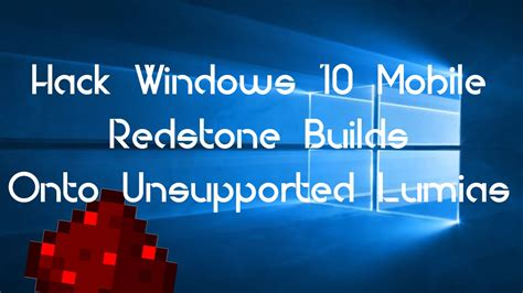 hack windows 10 mobile redstone builds on unsupported