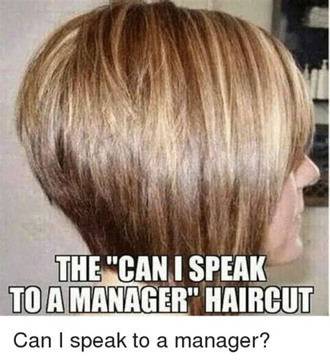 Where Can I Find To Talk To The Hairstyle I Can Speak To Manager 25 Best Memes About Manager Haircut Manager