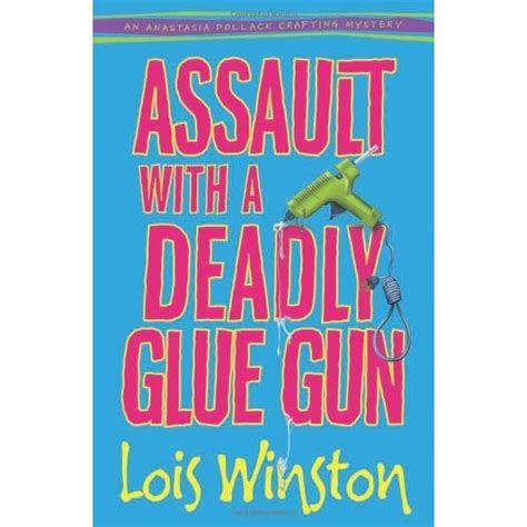 Assault With A Deadly Glue Gun assault with a deadly glue gun liberty states fiction
