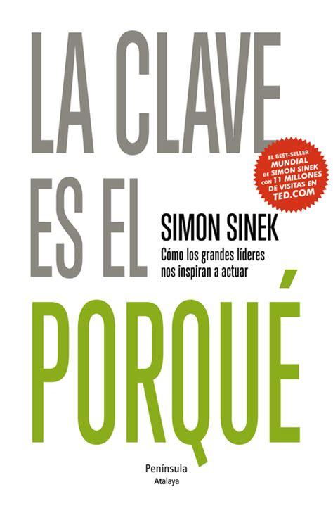 libro por que existe el la clave es el porqu 201 sinek simon sinopsis del libro rese 241 as criticas opiniones quelibroleo