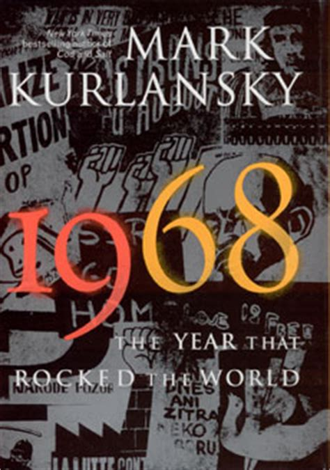 1968 the year that changed america books 1968 the year that rocked the world kurlansky