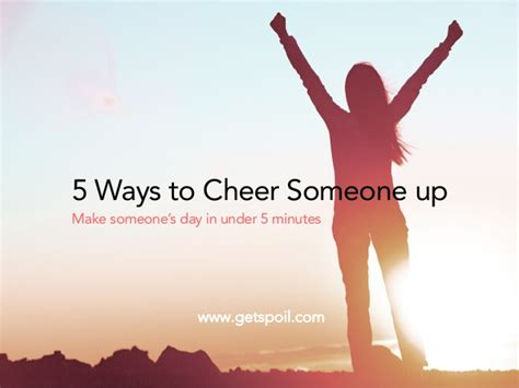 8 Ways To Cheer Up Your by 5 Easy Steps To How To Cheer Someone Up