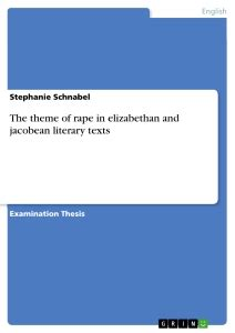 themes of jacobean literature the theme of rape in elizabethan and jacobean literary