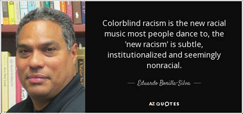 color blind racism eduardo bonilla silva quote colorblind racism is the new