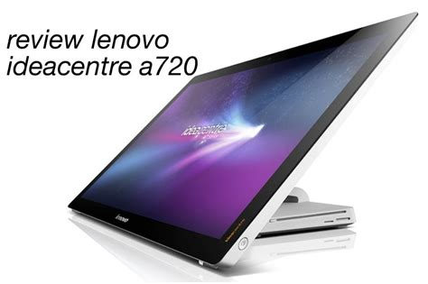 Lenovo S580 By Aksesoris Ponsel review lenovo ideacentre a720 all in one pc yangcanggih