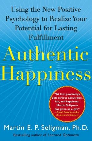 positive psychology for your s journey the way to true and lasting happiness books 25 best ideas about authentic happiness on