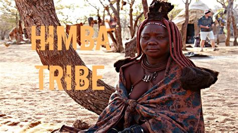 youtube african tribes explore the namibian himba tribe in namibia africa youtube