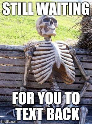Waiting For Text Meme - waiting skeleton meme imgflip