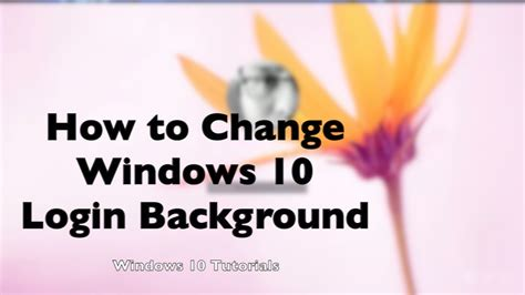 wallpaper windows 10 how to change how to change windows 10 login screen background