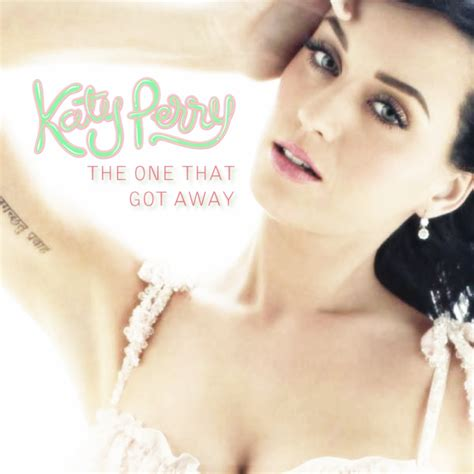 The Titles That Got Away by Katy Perry Images The One That Got Away Fanmade Single