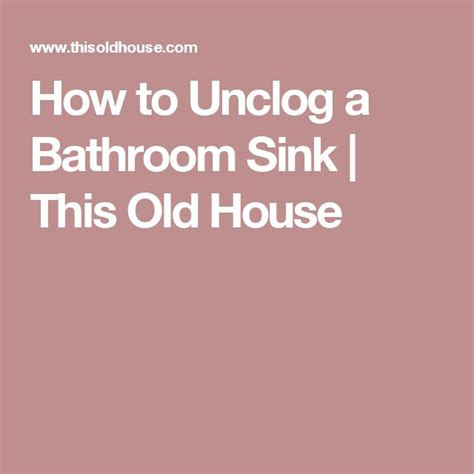 how to unclog a bathroom sink naturally 17 best ideas about unclog bathroom sinks on pinterest