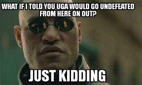 Just Joking Meme - meme creator what if i told you uga would go undefeated