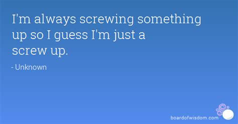 screw up tv im a screw up quotes quotesgram