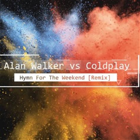 alan walker hymn for the weekend alan walker vs coldplay hymn for the weekend remix