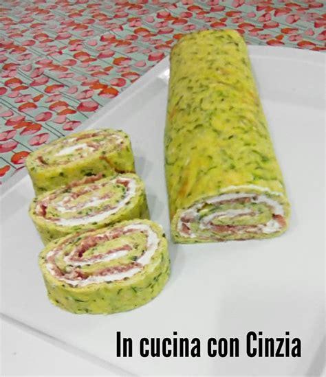 zucchine in cucina rotolo alle zucchine in cucina con cinzia