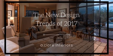 new design trends 2017 the new design trends of 2017 a clore interiors