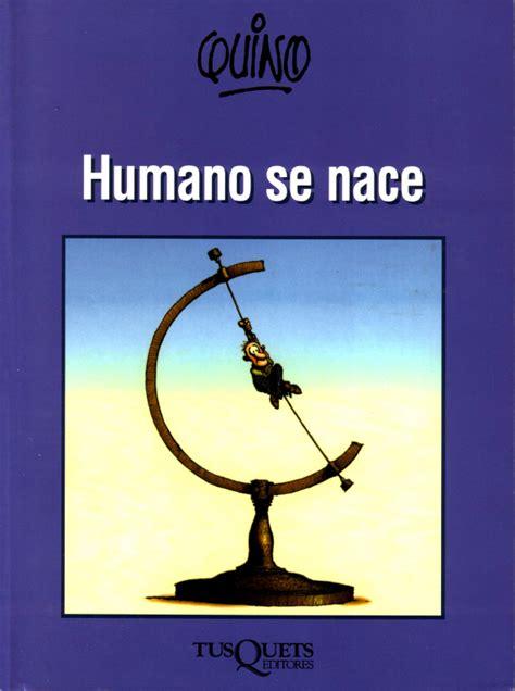 humano se nace vamos tiquicia quino 1991 humano se nace