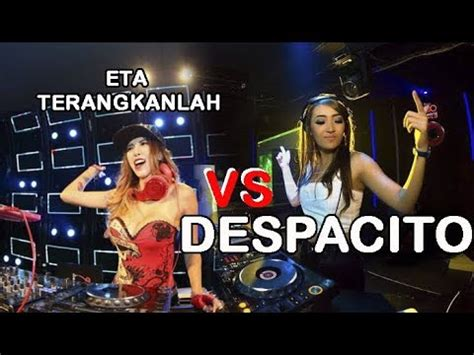 despacito remix dj despacito vs eta terangkanlah dj remix by dj acik mana