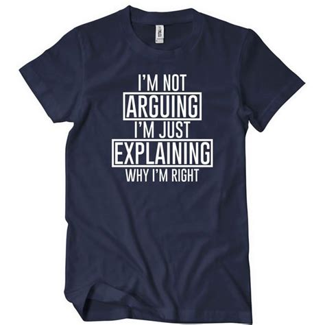 Kaos I M Not I M Just Get Less i m not arguing i m just explaining why i m right t shirt textual tees