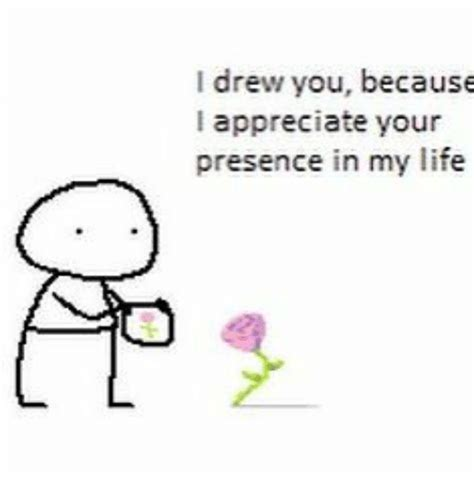 If I Drew You A Picture i drew you because i appreciate your presence in my