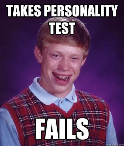 Personality Meme - takes personality test fails bad luck brian quickmeme