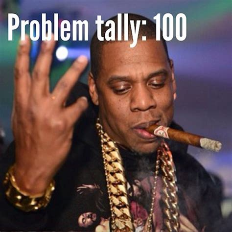 Jay Z 100 Problems Meme - meet the girl who doesn t like beyonce witty pretty