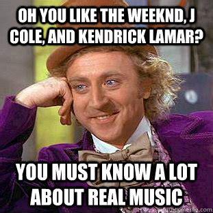 Cole Meme - oh you like the weeknd j cole and kendrick lamar you