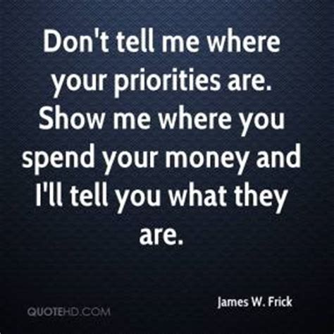 You Dont To Just Spend Money by Don T Tell Me Where Your Priorities Are Show Me Where You