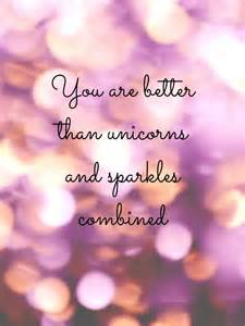 are better you are better than unicorns and sparkles combined