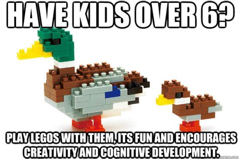 Funny Lego Memes - have kids over 6 play legos with them its fun and