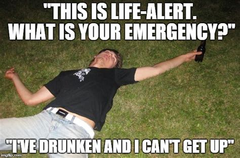 Life Alert Meme - image tagged in drunk imgflip