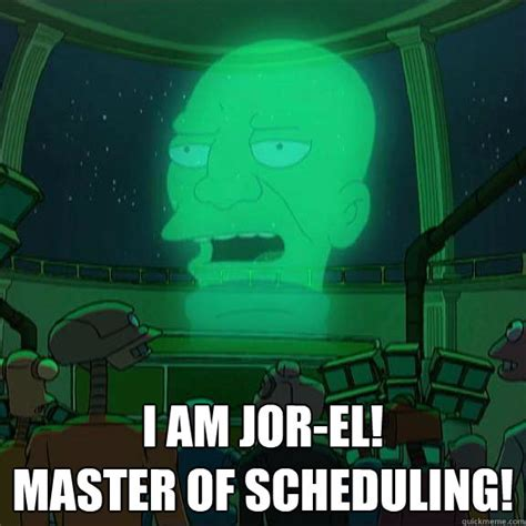 Jor El Master New Moc i am jor el master of scheduling jorel quickmeme