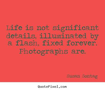 life quotes life   significant details illuminated