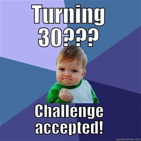 Turning 30 Meme - turning 30 quickmeme