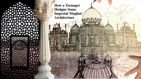 a design how a teenager designs imperial mughal architecture youtube