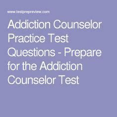 addiction counselor practice test questions prepare for