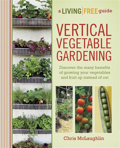 Growing Up A Review Of Vertical Vegetable Gardening How To Grow A Vertical Vegetable Garden
