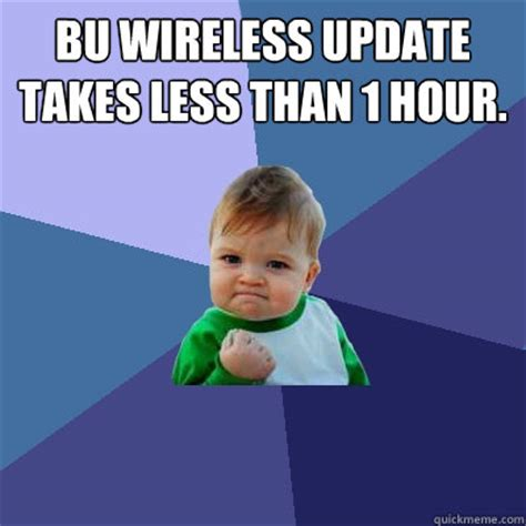 Wireless Meme - bu wireless update takes less than 1 hour success kid