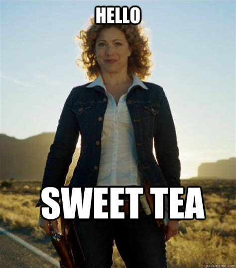 Sweet Tea Meme - hello sweet tea river song quickmeme