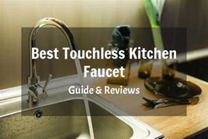 touchless kitchen faucet reviews best touchless kitchen faucet reviews 2017 select the best one for your kitchen