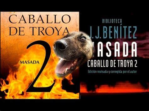 2 masada caballo de cr 237 tica rese 241 a de quot caballo de troya ii masada quot de j j ben 237 tez youtube