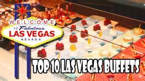 las vegas best buffet top 10 buffets in las vegas