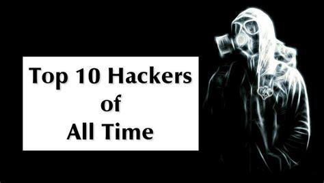 top 10 of all time top 10 best hackers of all time