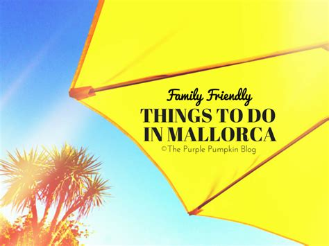 friendly things to do near me family friendly things to do in mallorca 187 the purple pumpkin