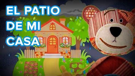 canciones el patio de mi casa el patio de mi casa canci 243 n infantil