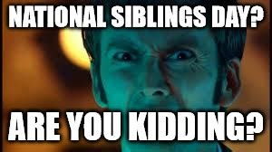 National Siblings Day Meme - doctor who what imgflip