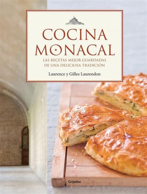 libro deliciosa cocina monacal quot las recetas mejor guardadas de una deliciosa tradici 243 n quot laurendon laurence